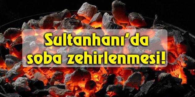 Sultanhanı'da soba zehirlenmesi!