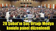 28 Şubat'ın Suç Ortağı Medya konulu panel düzenlendi