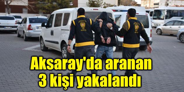 Aksaray'da aranan 3 kişi yakalandı