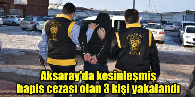 Aksaray'da kesinleşmiş hapis cezası olan 3 kişi yakalandı