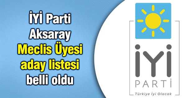 İYİ Parti Aksaray Meclis listeleri belli oldu