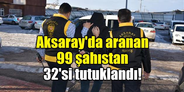 Aksaray'da aranan 99 şahıstan 32'si tutuklandı!