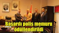 Başarılı polis memuru ödüllendirildi