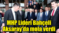 MHP Lideri Bahçeli Aksaray'da mola verdi