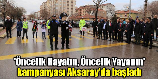 'Öncelik Hayatın, Öncelik Yayanın' kampanyası Aksaray'da başladı