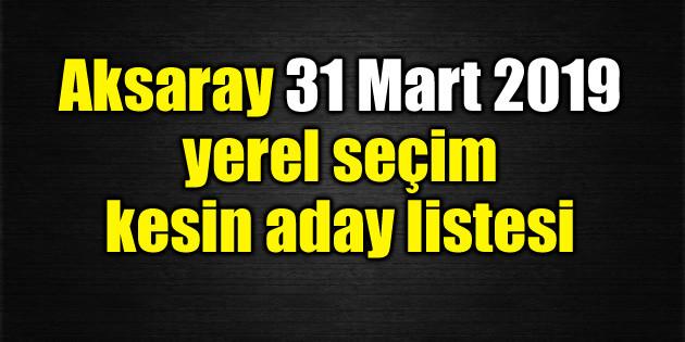 Aksaray 31 Mart 2019 yerel seçim kesin aday listesi