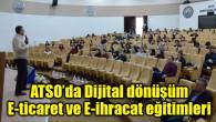 ATSO'da Dijital dönüşüm, E-ticaret ve E-ihracat eğitimleri