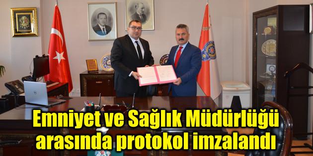Emniyet ve Sağlık Müdürlüğü arasında protokol imzalandı