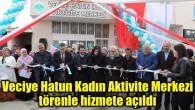 Veciye Hatun Kadın Aktivite Merkezi törenle hizmete açıldı