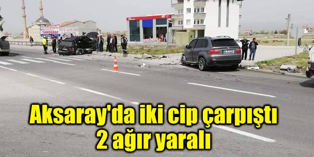 Aksaray'da iki cip çarpıştı: 2 ağır yaralı