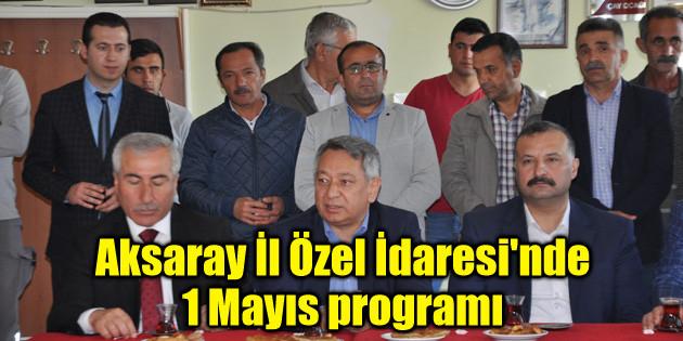 Aksaray İl Özel İdaresi'nde 1 Mayıs programı