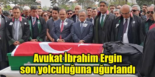Avukat İbrahim Ergin son yolculuğuna uğurlandı