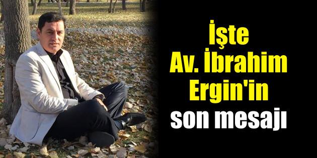 İşte Av. İbrahim Ergin'in son mesajı