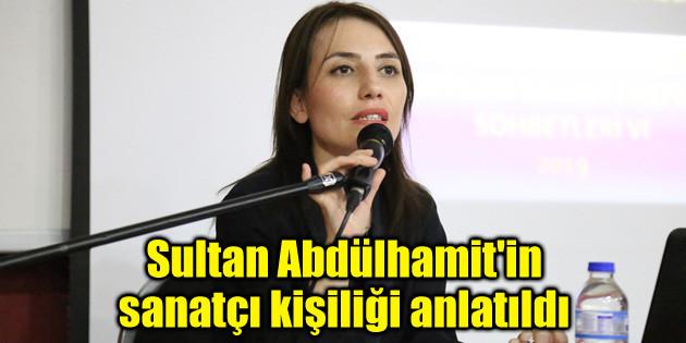 ASÜ'de Sultan Abdülhamit'in sanatçı kişiliği anlatıldı
