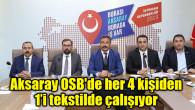 Aksaray OSB'de her 4 kişiden biri tekstilde çalışıyor