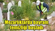 Mezarlıklarda bayram temizliği başladı