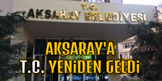 Aksaray'da belediye binasına T.C. geri geldi!