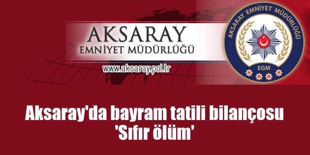 Aksaray'da bayram tatili bilançosu: 'Sıfır ölüm'