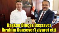 Başkan Dinçer, Başsavcı İbrahim Cansever'i ziyaret etti