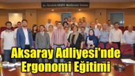 Aksaray Adliyesi'nde Ergonomi Eğitimi