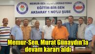 Memur-Sen, Murat Günaydın'la devam kararı aldı