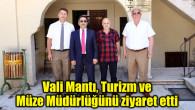 Vali Mantı, Turizm ve Müze Müdürlüğünü ziyaret etti