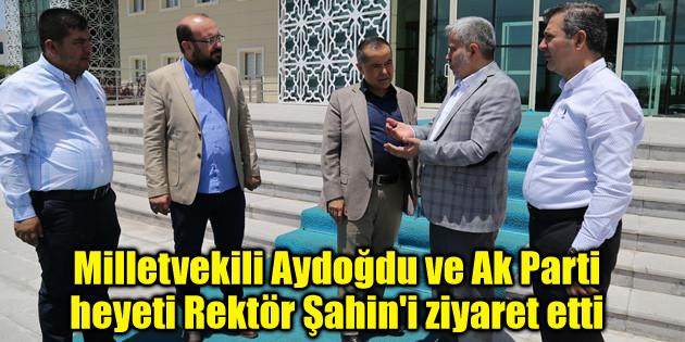 Milletvekili Aydoğdu ve Ak Parti heyeti Rektör Şahin'i ziyaret etti