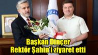 Başkan Dinçer Rektör Şahin'i ziyaret etti