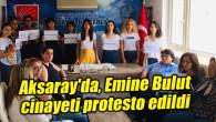 Aksaray'da, Emine Bulut cinayeti protesto edildi