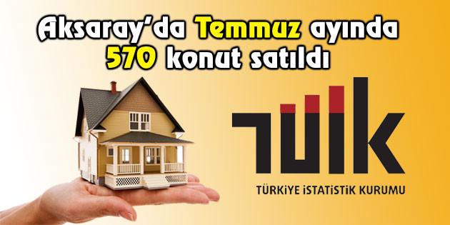 Aksaray'da Temmuz ayında 570 konut satıldı