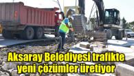 Aksaray Belediyesi trafikte yeni çözümler üretiyor
