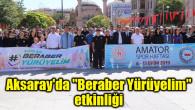 """Aksaray'da """"Beraber Yürüyelim"""" etkinliği"""