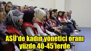 ASÜ'de kadın yönetici oranı yüzde 40-45'lerde