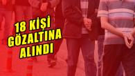 FETÖ operasyonu: 18 kişiye gözaltı