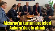 Aksaray'ın turizm projeleri Ankara'da ele alındı