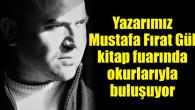 Yazarımız Mustafa Fırat Gül, okurlarıyla buluşuyor