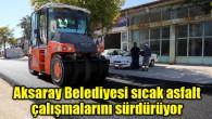 Aksaray Belediyesi sıcak asfalt çalışmalarını sürdürüyor