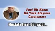 Feci Bir Kaza: İki Türk Alayının Çarpışması