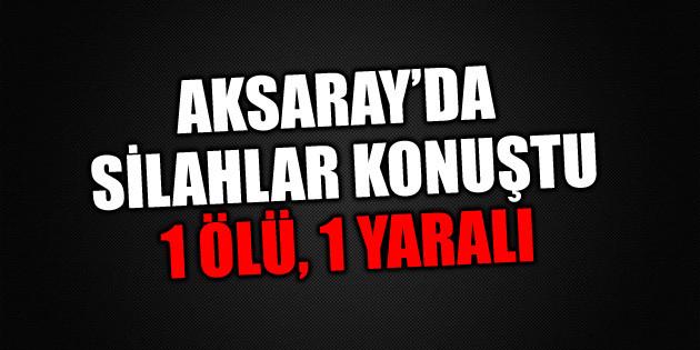 Ortaköy'de silahlı kavga: 1 ölü, 1 yaralı