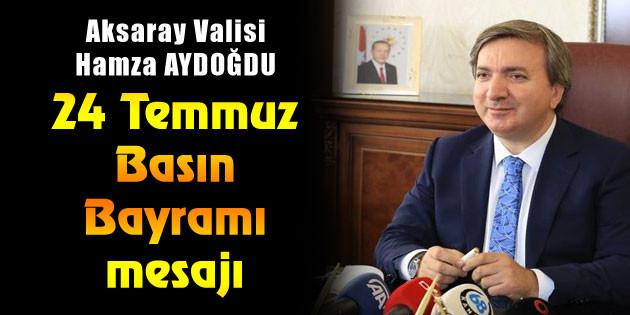Vali Hamza Aydoğdu'nun 24 Temmuz Basın Bayramı mesajı