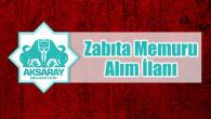 Aksaray Belediyesi 22 Zabıta Memuru alacak
