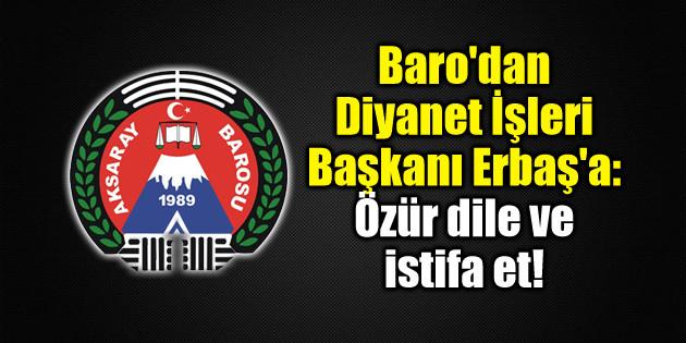 Baro'dan Diyanet İşleri Başkanı Erbaş'a: Özür dile ve istifa et!