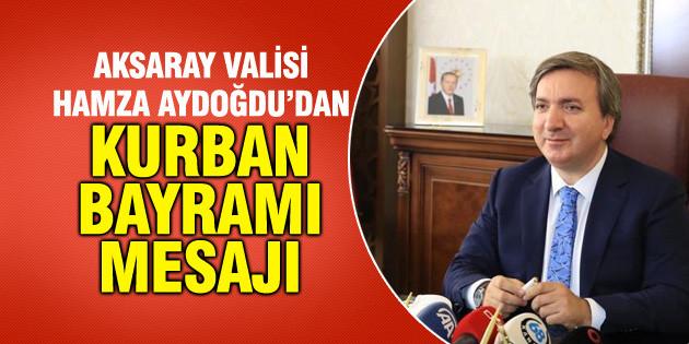Aksaray Valisi Hamza Aydoğdu'nun Kurban Bayramı mesajı