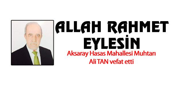 Hasas Mahallesi Muhtarı Ali Tan vefat etti