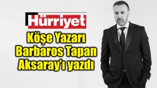 Gazeteci Yazar Barbaros Tapan Aksaray'ı yazdı