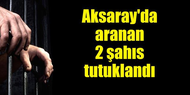 Aksaray'da aranan 2 şahıs tutuklandı