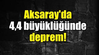 Aksaray'da 4,4 büyüklüğünde deprem!