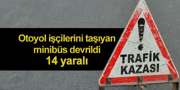 Otoyol işçilerini taşıyan minibüs devrildi: 14 yaralı