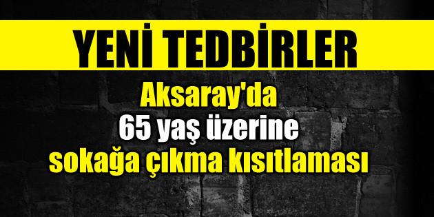 Aksaray'da 65 yaş üzerine sokağa çıkma kısıtlaması