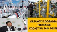 Ortaköy'e doğalgaz projesine Koçaş'tan destek
